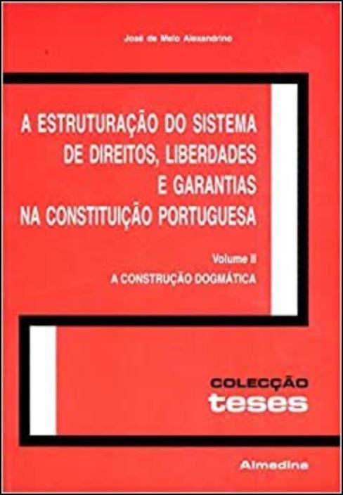 A Estruturação do Sistema de Direitos, Liberdades e Garantias na Constituição Portuguesa, Volume I - Raízes e Contexto