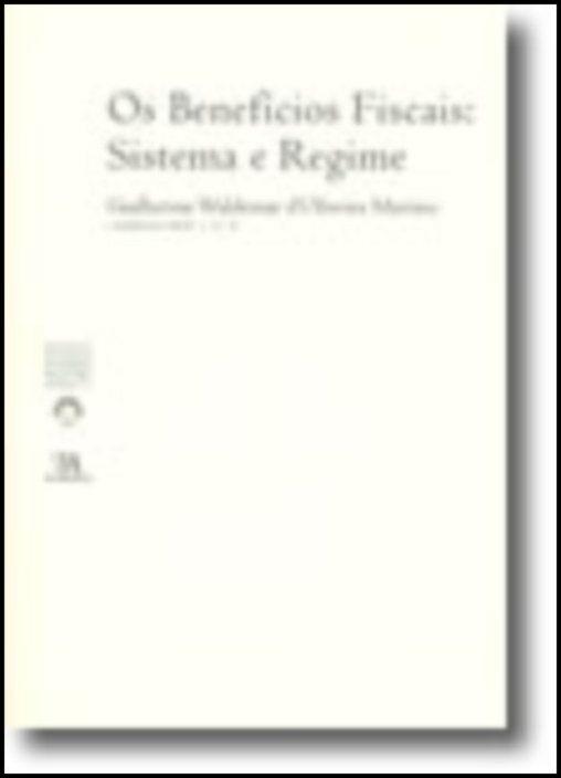 Os Benefícios Fiscais: Sistema e Regime (N.º 6 da Colecção)