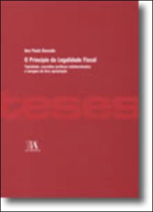 O Princípio da Legalidade Fiscal - Tipicidade, conceitos jurídicos indeterminados e margem de livre apreciação