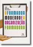 O Formador Moderno e a Organização Formadora - Técnicas ao Serviço da Eficácia e da Eficiência na Formação Profissional