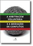 A Arbitragem Voluntária e a Mediação de Conflitos