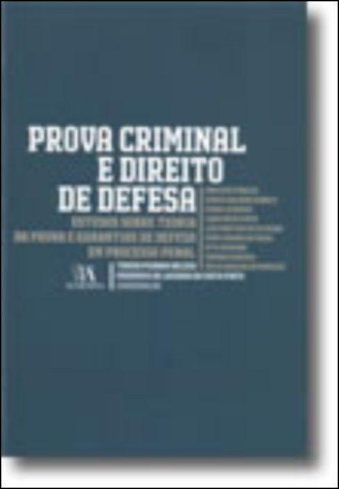 Prova Criminal e Direito de Defesa - Estudos Sobre Teoria da Prova e Garantias de Defesa em Processo Penal