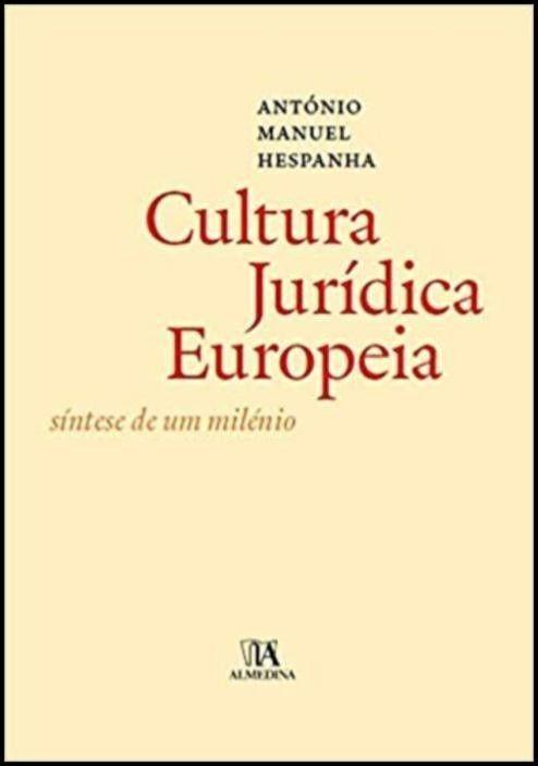 A Cultura Jurídica Europeia - Síntese de um Milénio