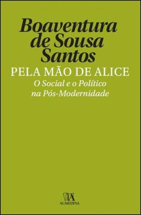 Pela Mão de Alice - O Social e o Político na Pós-Modernidade
