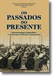 Os Passados do Presente - Internacionalismo, imperialismo e a construção do mundo contemporâneo