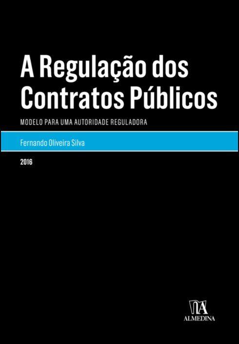 A Regulação dos Contratos Públicos - Modelo para uma Autoridade Reguladora