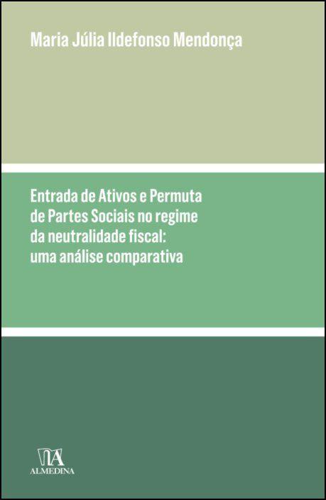 Entrada de Ativos e Permuta de Partes Sociais no Regime da Neutralidade Fiscal - Uma análise comparativa