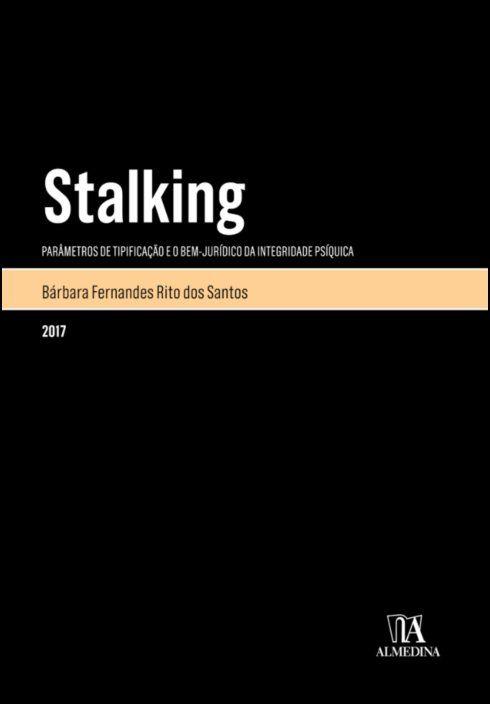 Stalking - Parâmetros da tipificação e o bem-jurídico da integridade psíquica