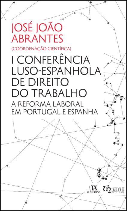I Conferência Luso-Espanhola de Direito do Trabalho - A Reforma Laboral em Portugal e Espanha