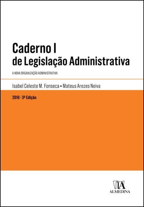 Caderno I de Legislação Administrativa - A Nova Organização Administrativa