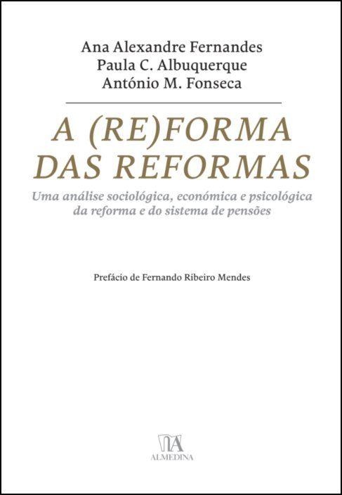 A (Re)forma das Reformas - Uma análise sociológica, económica e psicológica da reforma e do sistema de pensões