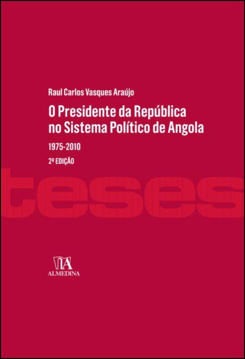 O Presidente da República no Sistema Político de Angola - 1975 - 2010