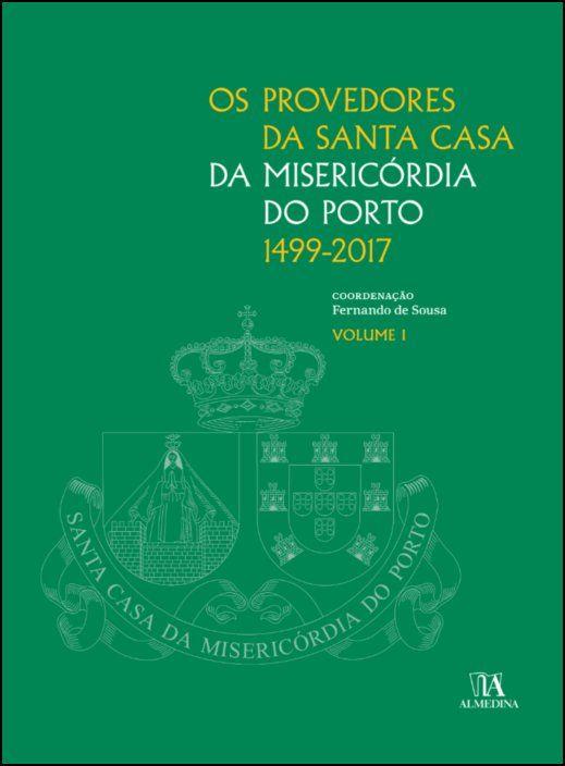 Os Provedores da Santa Casa da Misericórdia do Porto (1499-2017) I