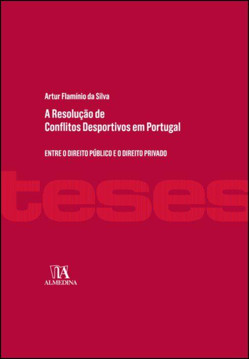 A Resolução de Conflitos Desportivos em Portugal - Entre o Direito Público e o Direito Privado