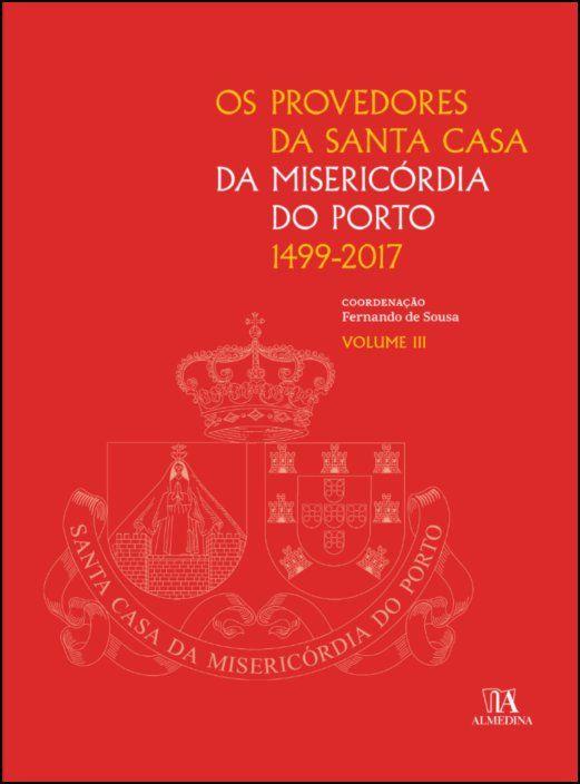 Os Provedores da Santa Casa da Misericórdia do Porto (1499-2017) III