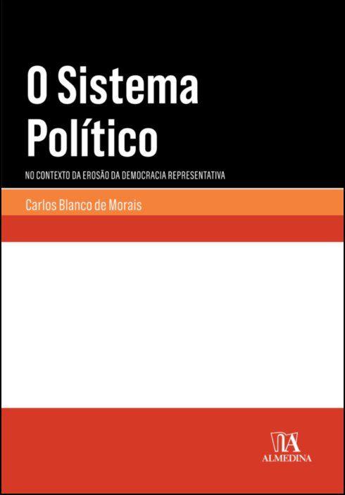 O Sistema Político - Em tempo de erosão da democracia representativa