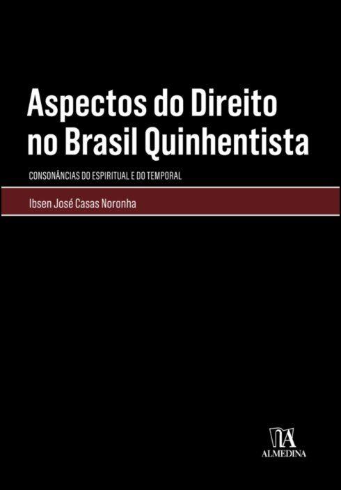 Aspectos do Direito no Brasil Quinhentista - Consonâncias do Espiritual e do Temporal
