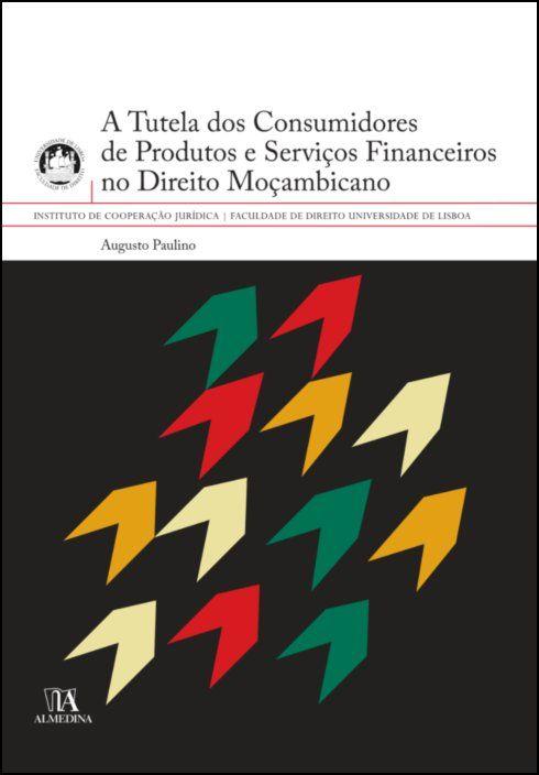 A Tutela dos Consumidores de Produtos e Serviços Financeiros no Direito Moçambicano