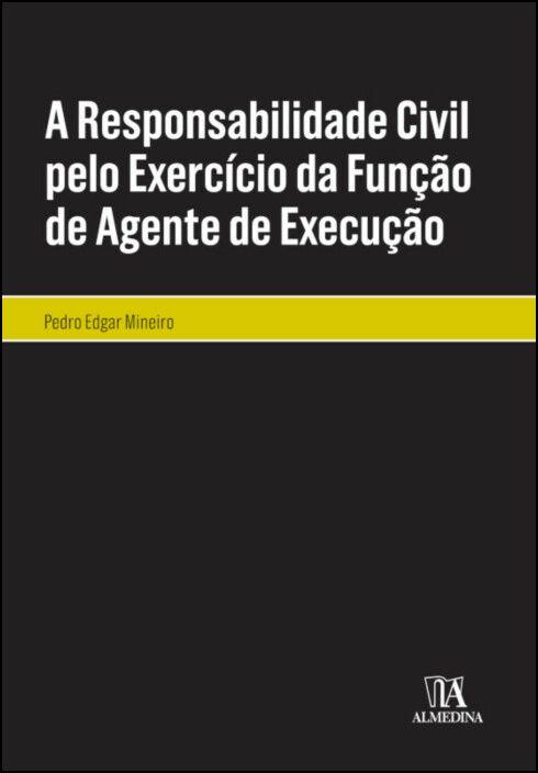 A Responsabilidade Civil pelo Exercício da Função de Agente de Execução