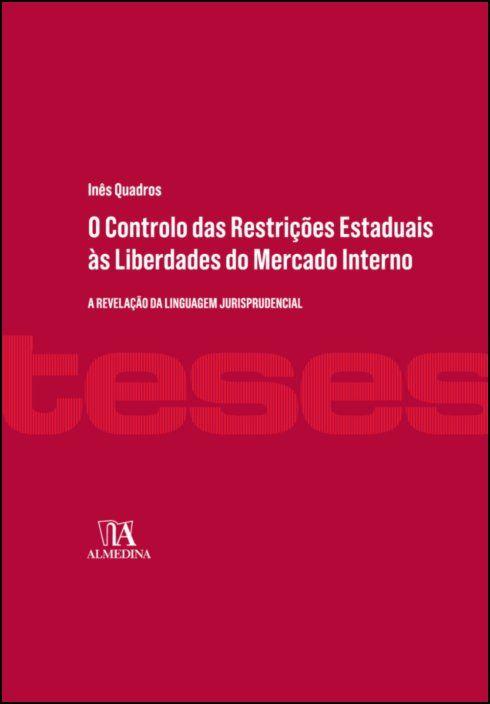 O Controlo das Restrições Estaduais às Liberdades do Mercado Interno - A Revelação da Linguagem Jurisprudencial