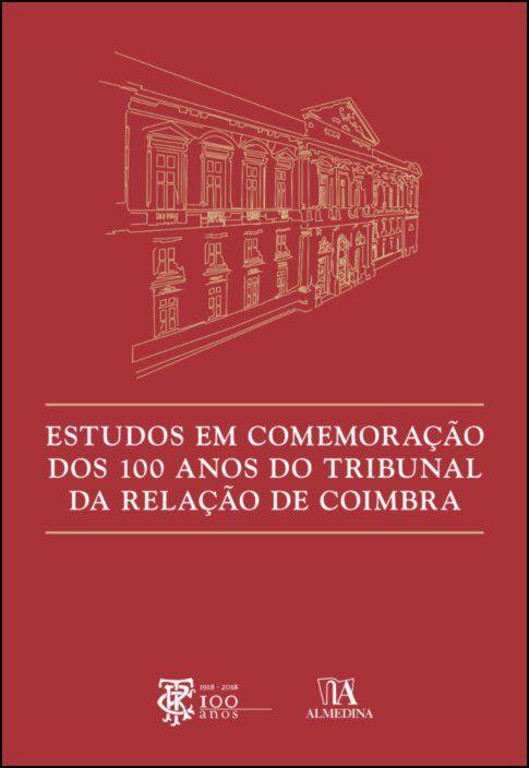 Estudos em Comemoração dos 100 Anos do Tribunal da Relação de Coimbra