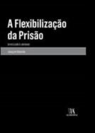 A Flexibilização da Prisão - Da Reclusão à Liberdade