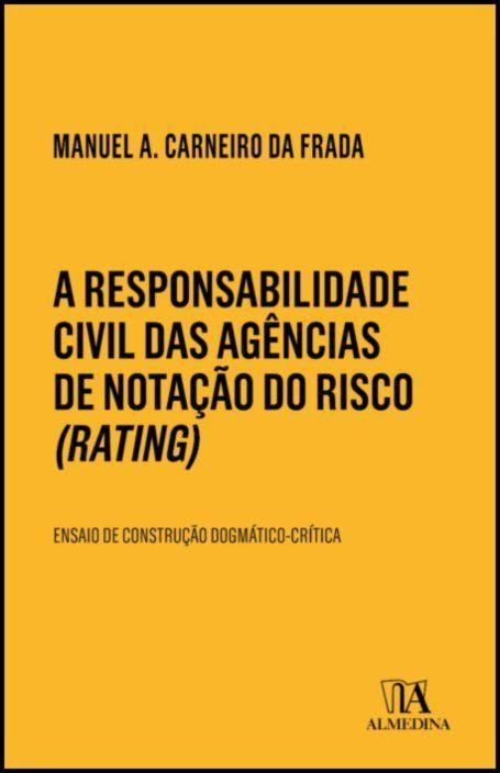 A Responsabilidade Civil das Agências de Notação do Risco (Rating) - Ensaio de construção dogmático-crítica