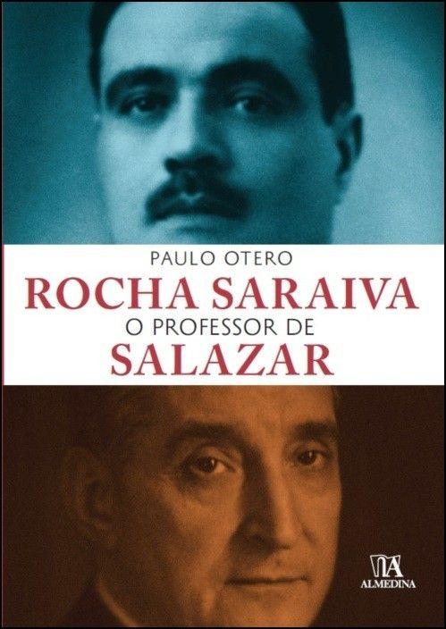Rocha Saraiva o Professor de Salazar