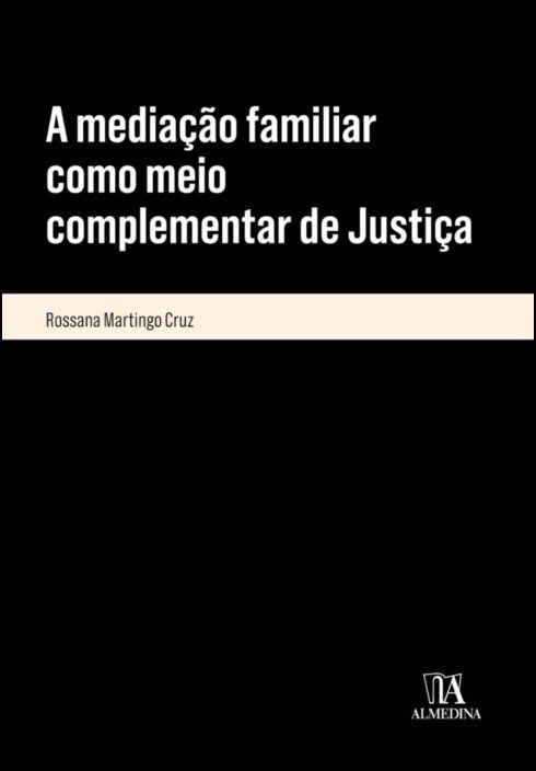 A Mediação Familiar como Meio Complementar de Justiça - Algumas Questões