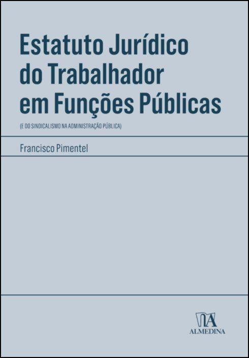 Estatuto Jurídico do Trabalhador em Funções Públicas - (e do Sindicalismo na Administração Pública)