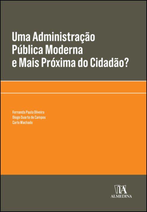 Uma Administração Pública Moderna e Mais Próxima do Cidadão?  - (quatro textos)