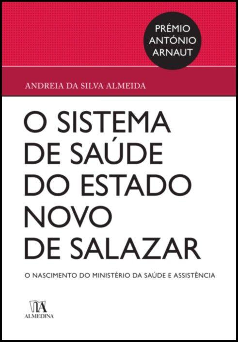 O Sistema de Saúde no Estado Novo de Salazar - o nascimento do ministério da saúde e assistência