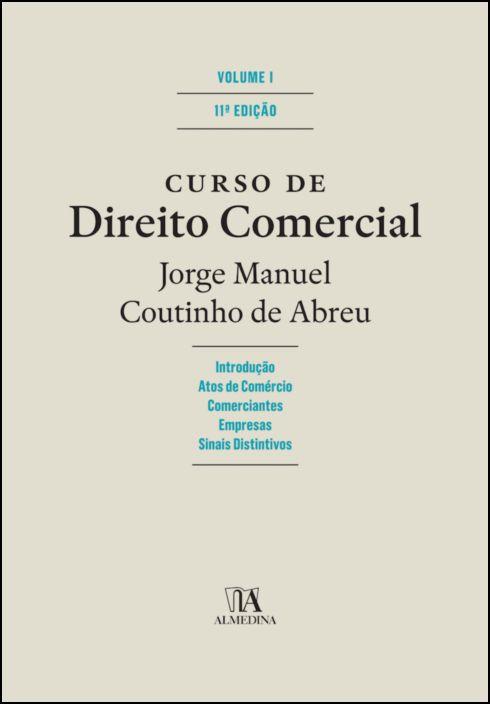 Curso de Direito Comercial - Volume I  - (Introdução, Atos de comércio, Comerciantes, Empresas, Sinais distintivos)
