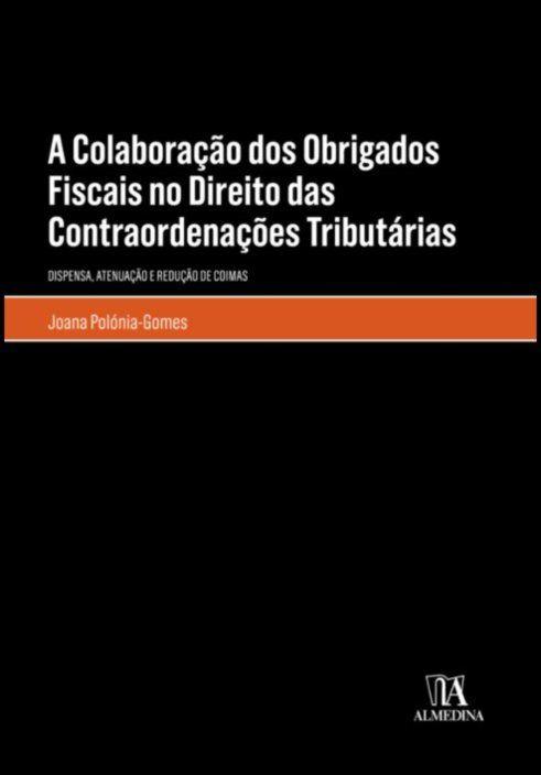 A Colaboração dos Obrigados Fiscais no Direito das Contraordenações Tributárias - Dispensa, atenuação e redução de coimas