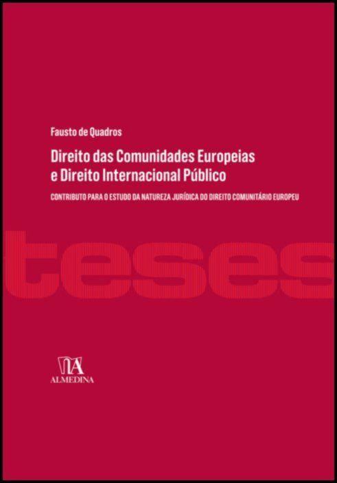 Direito das Comunidades Europeias e Direito Internacional Público - Contributo para o Estudo da Natureza Jurídica do Direito Comunitário Europeu