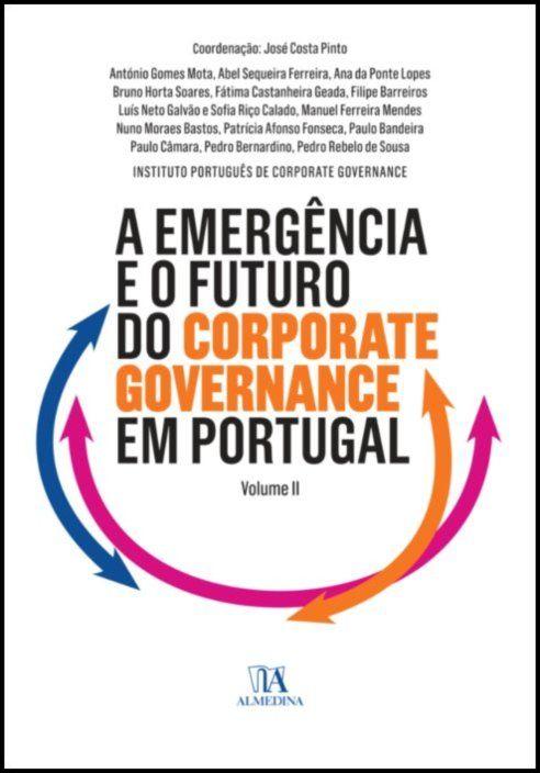 A Emergência e o Futuro do Corporate Governance - Vol II - Obra Comemorativa do XV Aniversário do Instituto Português de Corporate Governance