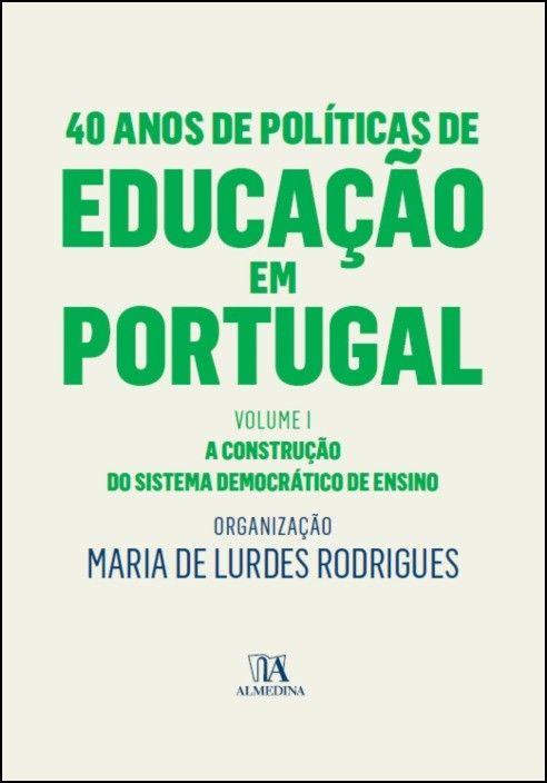 40 Anos de Políticas de Educação em Portugal - Volume I