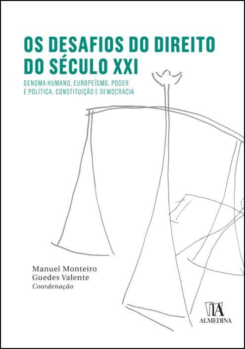 Os Desafios do Direito do Século XXI - Genoma Humano, Europeísmo, Poder e Política, Constituição e Democracia