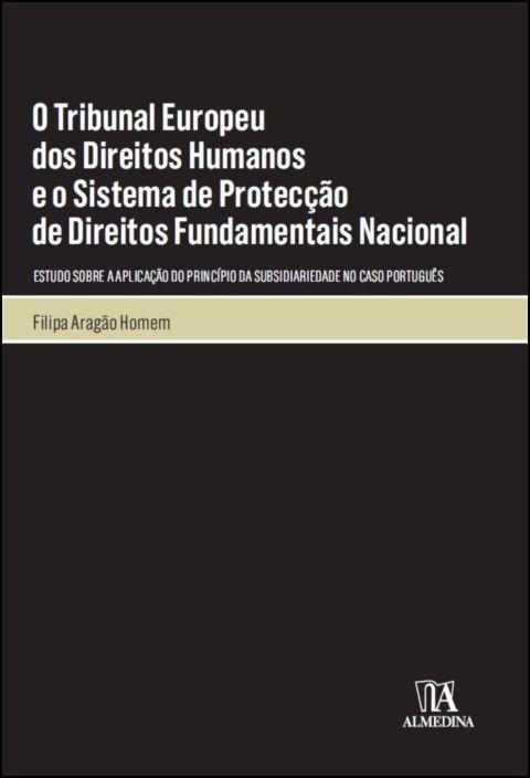 O Tribunal Europeu dos Direitos Humanos e o Sistema de Protecção de Direitos Fundamentais Nacional