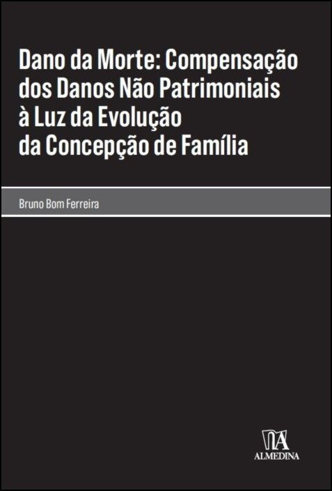 Dano da Morte: Compensação dos Danos não Patrimoniais à Luz da Evolução da Concepção de Família