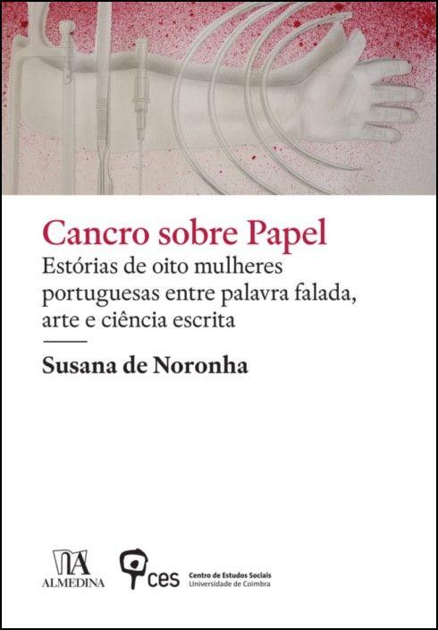 Cancro Sobre Papel: estórias de oito mulheres portuguesas entre palavra falada, arte e ciência escrita
