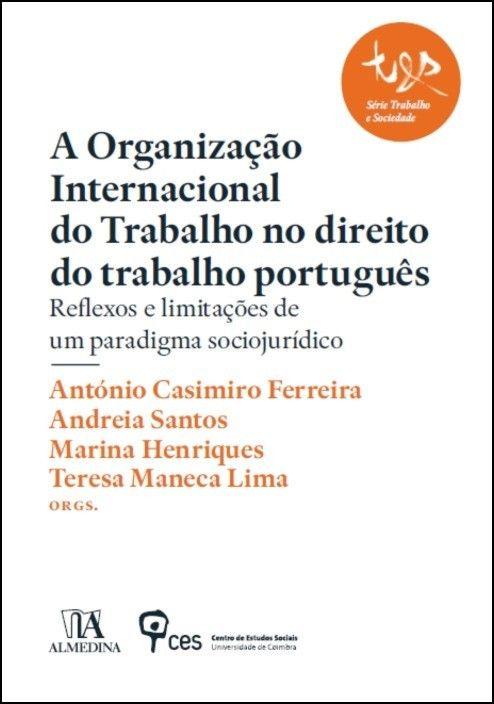 A Organização Internacional do Trabalho no Direito do Trabalho Português: reflexos e limitações de um paradigma sociojurídico