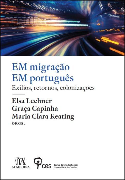 EM migração EM português: Exílios, Retornos, Colonizações