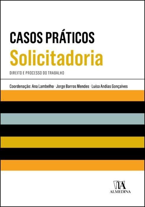 Casos Práticos de Solicitadoria - Direito e Processo do Trabalho