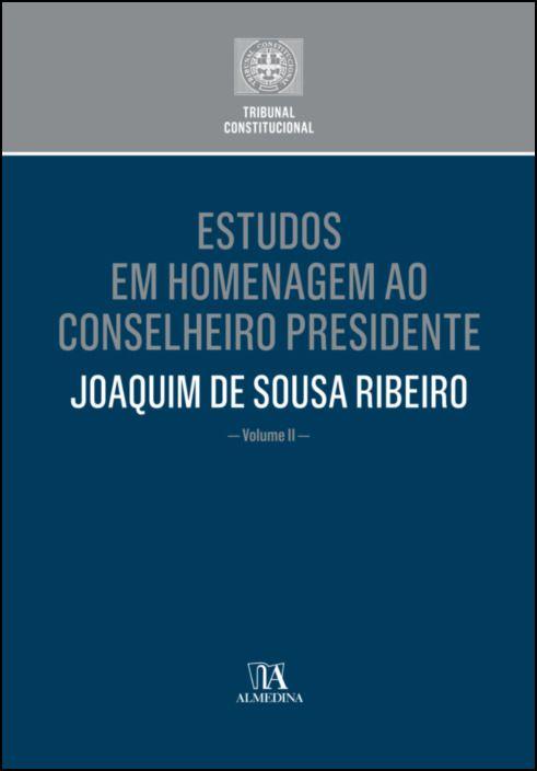Estudos em Homenagem ao Senhor Conselheiro Presidente Joaquim de Sousa Ribeiro - Volume II