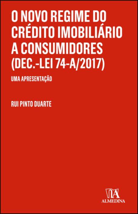 O Novo Regime do Crédito Imobiliário a Consumidores (Dec.-Lei 74-A/2017) - Uma Apresentação