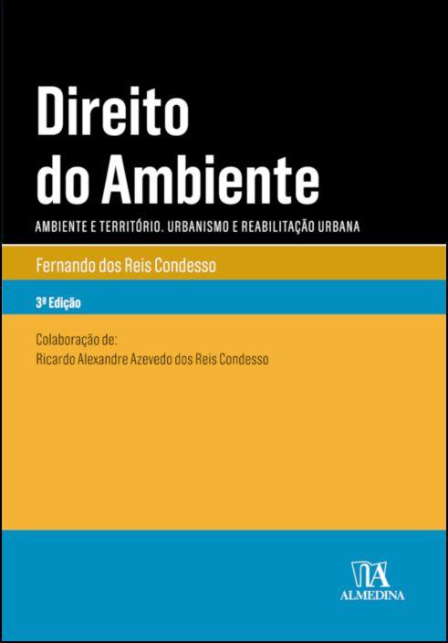 Direito do Ambiente - Ambiente e Território. Urbanismo e Reabilitação Urbana - 3ª Edição