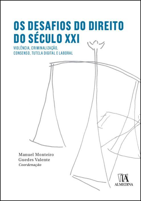 Os Desafios do Direito do Século XXI- Violência, Criminalização, Consenso, Tutela Digital e Laboral