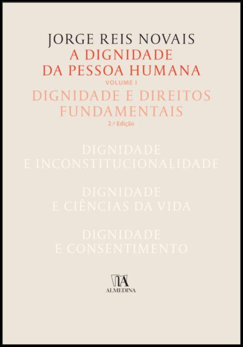 A Dignidade da Pessoa Humana Vol. I - Dignidade e Direitos Fundamentais - 2ª Edição