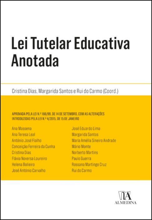 Lei Tutelar Educativa Anotada - Aprovada pela Lei n.º 166/99, de 14 de setembro, com as alterações introduzidas pela Lei n.º 4/2015